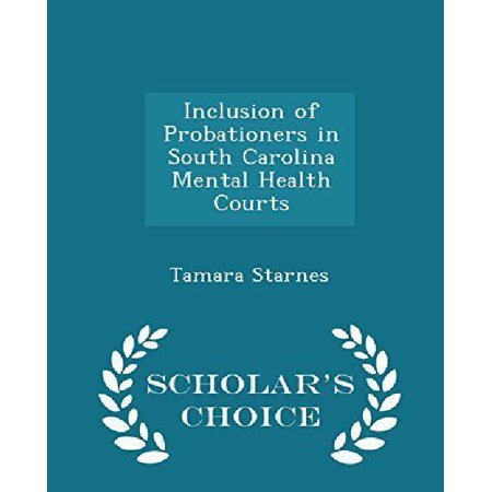 Inclusion of Probationers in South Carolina Mental Health Courts - Scholar's Choice Edition - image 1 of 1
