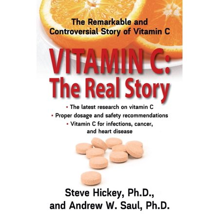 Vitamin C: The Real Story : The Remarkable and Controversial Healing