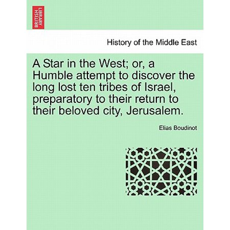 A Star in the West; Or, a Humble Attempt to Discover the Long Lost Ten Tribes of Israel, Preparatory to Their Return to Their Beloved City, Jerusalem. - Party City In Humble