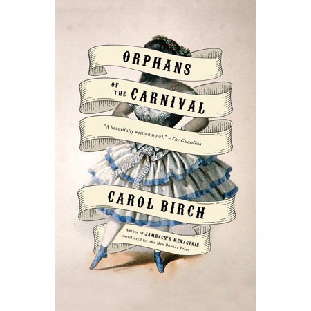 Orphans of the Carnival : A Novel](Life Is A Carnival)
