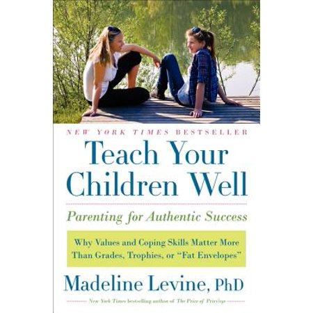 - Teach Your Children Well : Parenting for Authentic Success
