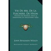 Vie de Mr. de La Flechere, de Hyon : Pasteur de Madeley, Dans Le Shropshire En Angleterre (1826)