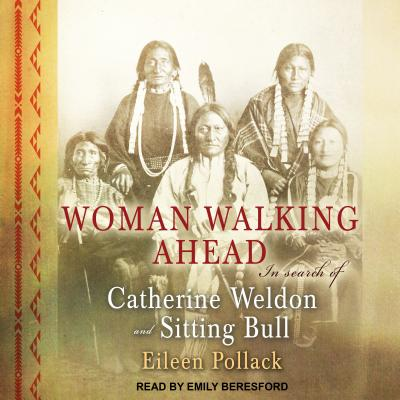 Woman Walking Ahead: In Search of Catherine Weldon and Sitting Bull (Audiobook)