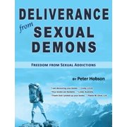 Deliverance from Sexual Demons : Freedom from Sexual Addictions