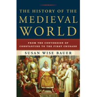 The History of the Medieval World : From the Conversion of Constantine to the First Crusade