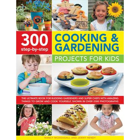 300 Step-By-Step Cooking & Gardening Projects for Kids : The Ultimate Book for Budding Gardeners and Super Chefs, with Amazing Things to Grow and Cook Yourself, Shown in Over 2300 Photographs - Halloween Do It Yourself Projects
