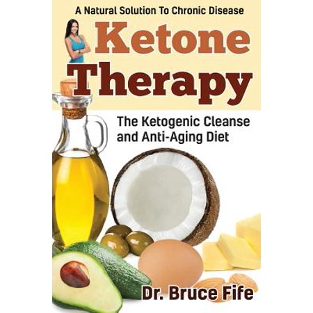 Ketone Therapy : The Ketogenic Cleanse and Anti-Aging Diet