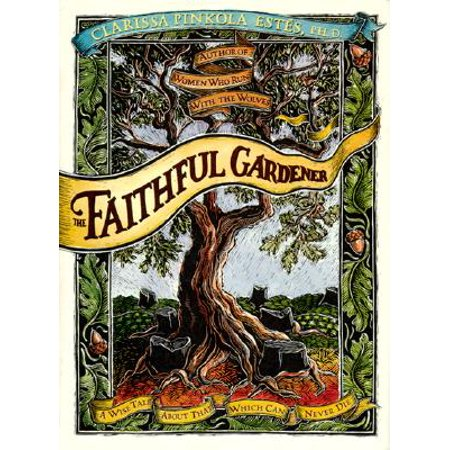 The Faithful Gardener : A Wise Tale about That Which Can Never Die (New Self Sufficient Gardener)