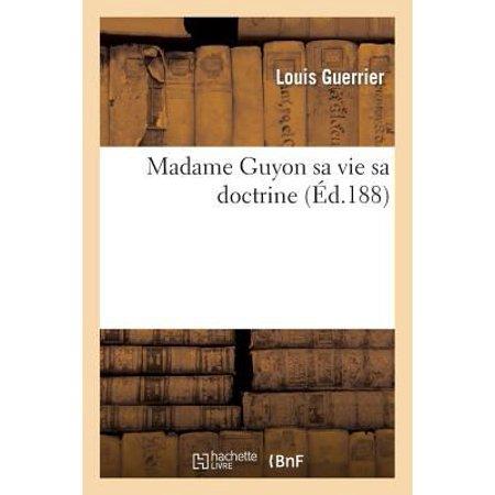 Madame Guyon Sa Vie Sa Doctrine Et Son Influence Daprs Les Crits Originaux By G