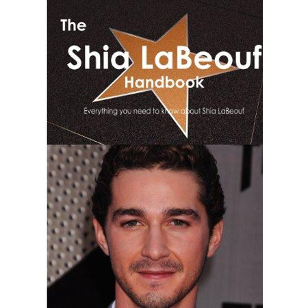 The Shia Labeouf Handbook   Everything You Need To Know About Shia Labeouf