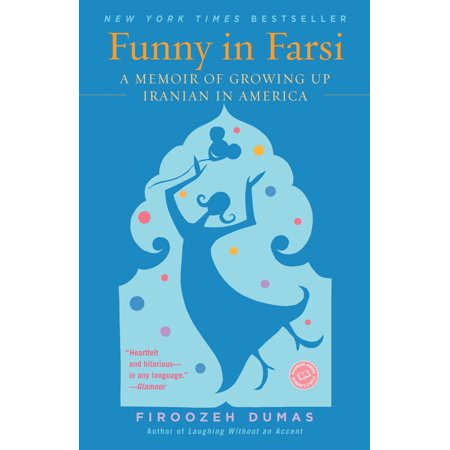 Funny in Farsi : A Memoir of Growing Up Iranian in