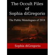 The Occult Files of Sophia diGregorio: The Public Monologues of 2018 - eBook