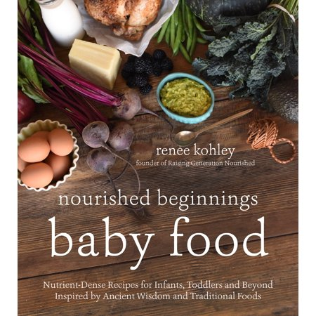Nourished Beginnings Baby Food : Nutrient-Dense Recipes for Infants, Toddlers and Beyond Inspired by Ancient Wisdom and Traditional Foods (Halloween Inspired Foods Recipes)
