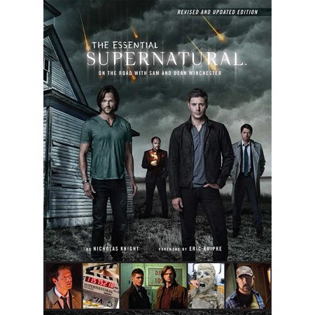 The Essential Supernatural [Revised and Updated Edition] : On the Road with Sam and Dean Winchester ()