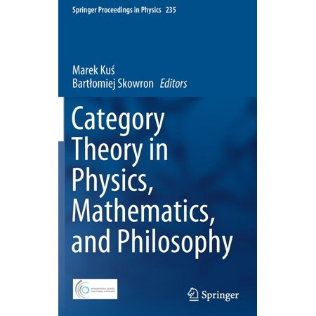 Springer Proceedings in Physics: Category Theory in Physics, Mathematics, and Philosophy (Series #235) (Hardcover) Category Theory in Physics, Mathematics, and Philosophy