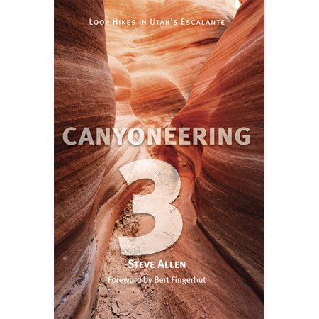 Canyoneering 3 : Loop Hikes in Utah's Escalante