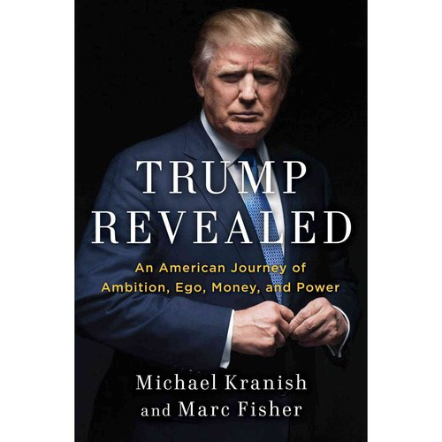 Trump Revealed: An American Journey of Ambition, Ego, Money, and Power