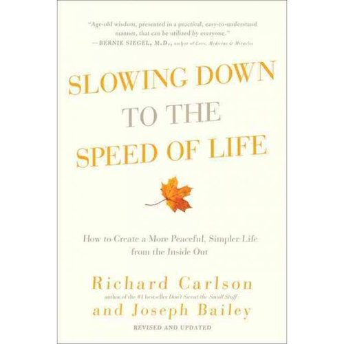 Slowing Down to the Speed of Life: How to Create a More Peaceful, Simpler Life From the Inside Out
