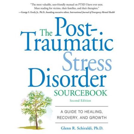 The Post-Traumatic Stress Disorder Sourcebook : A Guide to Healing, Recovery, and Growth: A Guide to Healing, Recovery, and Growth - eBook