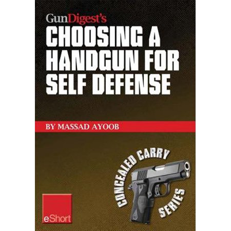 Gun Digest's Choosing a Handgun for Self Defense eShort - (Best Self Defense Handgun For Concealed Carry)