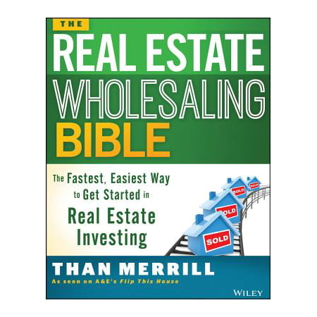 The Real Estate Wholesaling Bible : The Fastest, Easiest Way to Get Started in Real Estate (Fastest Way To Get Rid Of Scabies)