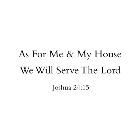 As For Me My House We Will Serve The Lord Joshua 2415 Christian