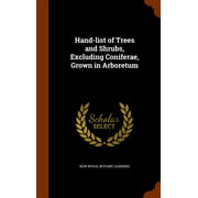 Hand-List of Trees and Shrubs, Excluding Coniferae, Grown in Arboretum