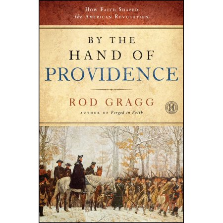 By the Hand of Providence : How Faith Shaped the American Revolution (Providence Outlet)
