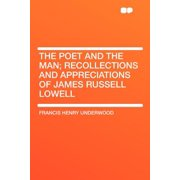 The Poet and the Man; Recollections and Appreciations of James Russell Lowell