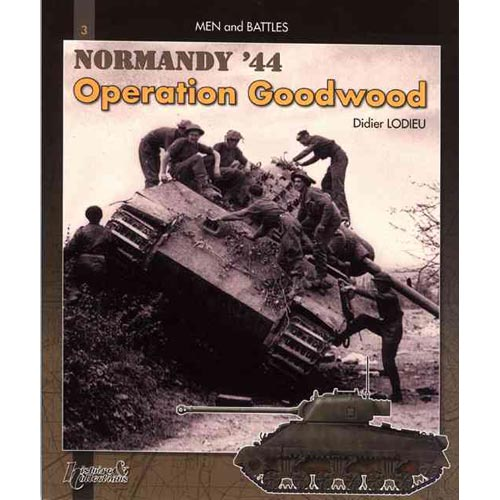 Operation Goodwood The 11th Armoured Division in Action: Battle of Normandy
