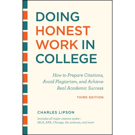 Doing Honest Work in College, Third Edition : How to Prepare Citations, Avoid Plagiarism, and Achieve Real Academic
