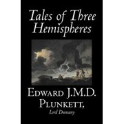 Tales of Three Hemispheres by Edward J. M. D. Plunkett, Fiction, Classics, Fantasy, Horror