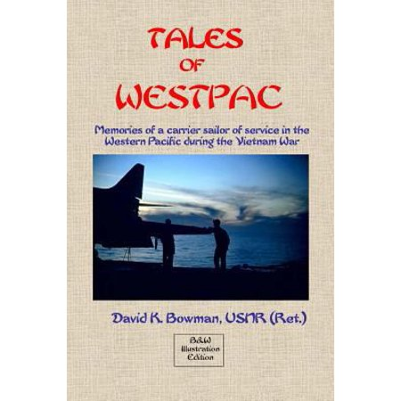 Tales Of Westpac   B  Memoirs Of A Carrier Sailor Of Life On An Aircraft Carrier During The Vietnam War