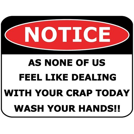 PCSCP Notice As None of Us Feel like Dealing with Your Crap Today Wash Your Hands!! 11 inch by 9.5 inch Laminated Funny