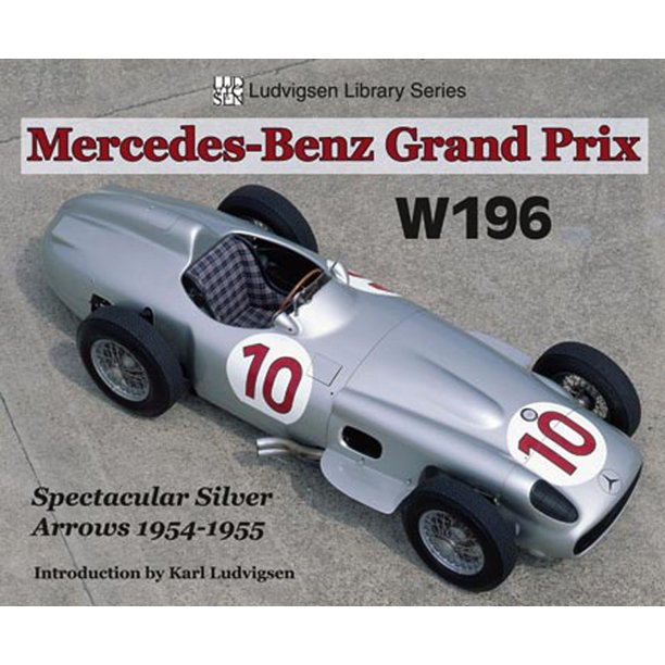 Ludvigsen Library: Mercedes-Benz Grand Prix W196: Spectacular Silver Arrows 1954-1955 (Paperback)