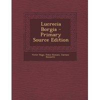 Lucrecia Borgia - Primary Source Edition