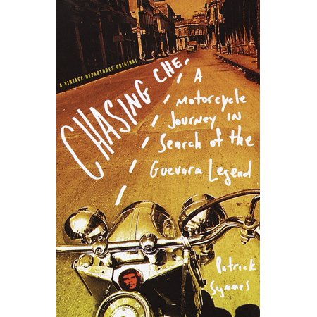 Chasing Che : A Motorcycle Journey in Search of the Guevara