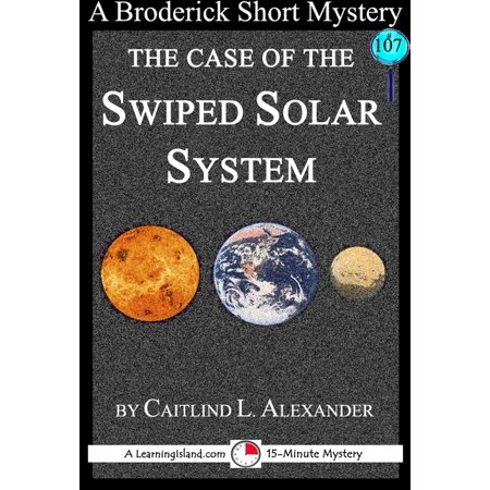 Swipe System - The Case of the Swiped Solar System: A 15-Minute Brodericks Mystery - eBook
