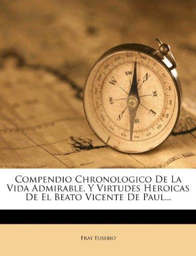 Compendio Chronologico de La Vida Admirable, y Virtudes Heroicas de El Beato Vicente de... by