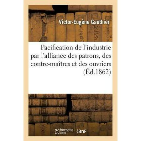 Pacification de l'Industrie Par l'Alliance Des Patrons, Des Contre-Maîtres Et Des