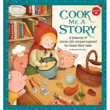 Fairy Tale Stories For Children (Cook Me a Story : A Treasury of Stories and Recipes Inspired by Classic Fairy)