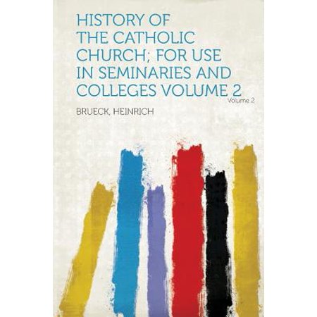 History of the Catholic Church; For Use in Seminaries and Colleges Volume (Best Catholic Seminaries In The Us)