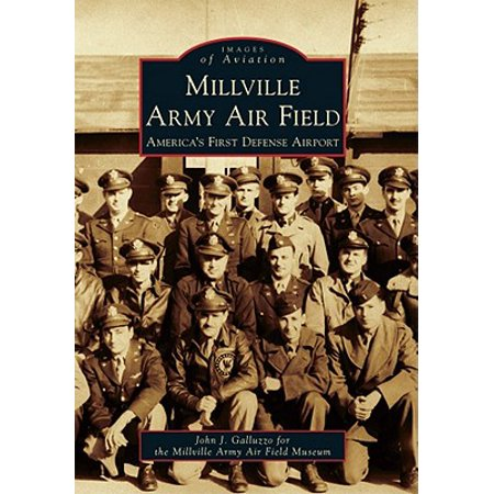 Field Airport - Millville Army Air Field : America's First Defense Airport