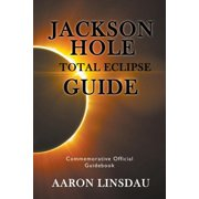 Jackson Hole Total Eclipse Guide: Commemorative Official Guidebook 2017 (Paperback)