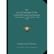 The Acts of Sederunt of the Lords of Council and Session : From November 12, 1790 to March 11, 1800 (1800)