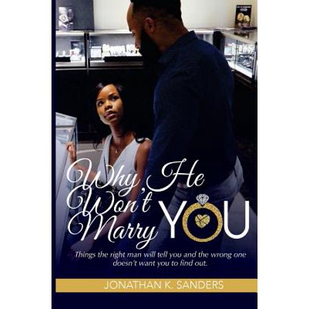 Why He Wont Marry You : Things the Right Man Will Tell