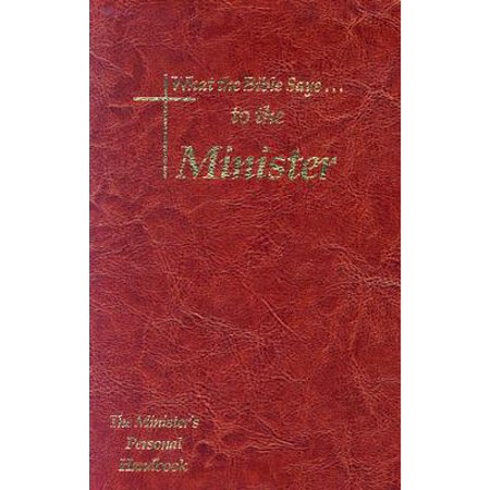 What the Bible Says to the Minister : The Minister's Personal Handbook