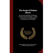 The Songs of Robert Burns: Now First Printed with the Melodies for Which They Were Written: A Study in Tone-Poetry: With Bibliography, Historical