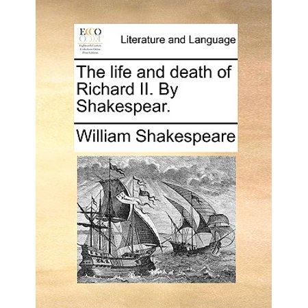 The Life and Death of Richard II. by Shakespear. (Theme Of Life And Death By Sri Aurobindo)