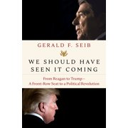 We Should Have Seen It Coming : From Reagan to Trump--A Front-Row Seat to a Political Revolution (Hardcover)